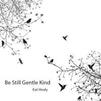 kat healy be still gentle kind