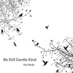 Kat Healy - Be Still Gentle Kind