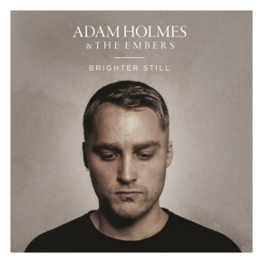 Adam Holmes & The Embers - Brighter Still
