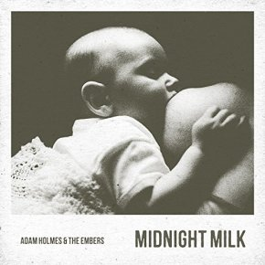 Adam Holmes & The Embers - Midnight Milk